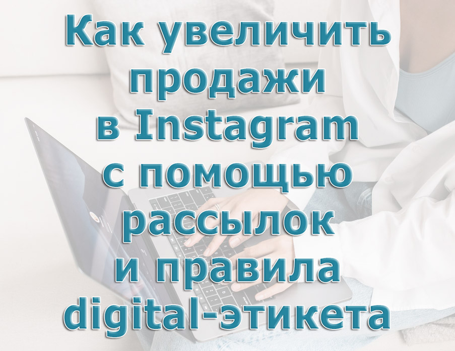 Kak uvelichit prodazhi v Instagram s pomoshhju rassylok i pravila digital jetiketa - Как увеличить продажи в Instagram с помощью рассылок и правила digital-этикета